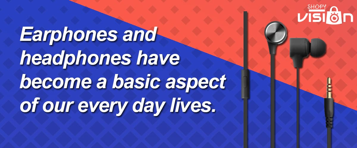 Earphones and Headphones have become a Basic Aspect of our Every Day Lives