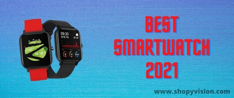 Best Smartwatch 2021 Cheap & Best Wearables For Android & iPhone